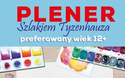 """PLENER MALARSKI """"SZLAKIEM TYZENHAUZA"""" dla młodzieży"""